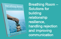 Breathing Room – Solutions for building  relationship resilience,  handling rejection and  improving communication  and connection.
