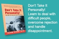 Don't Take It  Personally!  Learn to deal with  difficult people,  overcome rejection  and handle  disappointment